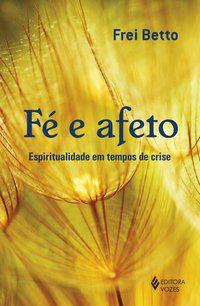 FÉ E AFETO - BETTO, FREI