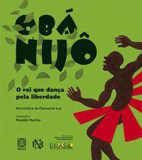 OBA NIJO O REI QUE DANCA PELA LIBERDADE - LUZ, NARCIMÁRIA DO PATROCÍNIO