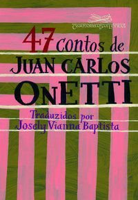 47 CONTOS DE JUAN CARLOS ONETTI - ONETTI, JUAN CARLOS