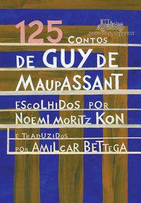 125 CONTOS DE GUY DE MAUPASSANT - MAUPASSANT, GUY DE
