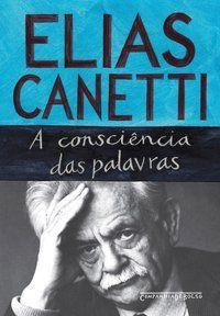 A CONSCIÊNCIA DAS PALAVRAS - CANETTI, ELIAS