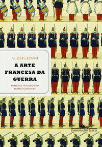 A ARTE FRANCESA DA GUERRA - JENNI, ALEXIS