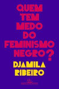 QUEM TEM MEDO DO FEMINISMO NEGRO? - RIBEIRO, DJAMILA