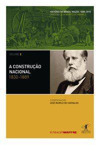 A CONSTRUÇÃO NACIONAL: 1830-1889 - PAULA, JOÃO ANTONIO DE
