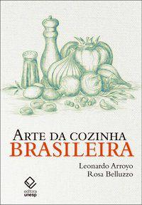 ARTE DA COZINHA BRASILEIRA - ARROYO, LEONARDO