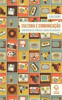 CULTURA E COMUNICAÇÃO - CAUNE, JEAN