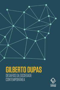 DESAFIOS DA SOCIEDADE CONTEMPORÂNEA - DUPAS, GILBERTO