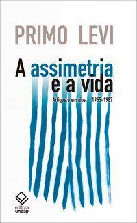 A ASSIMETRIA E A VIDA - LEVI, PRIMO
