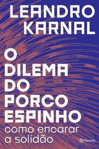 O DILEMA DO PORCO-ESPINHO - KARNAL, LEANDRO
