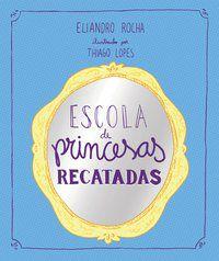 ESCOLA DE PRINCESAS RECATADAS - ROCHA, ELIANDRO