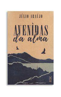 AVENIDAS DA ALMA - ARAÚJO, JÚLIO