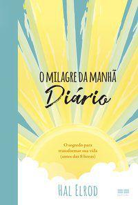 O MILAGRE DA MANHÃ: DIÁRIO - ELROD, HAL