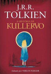 A HISTÓRIA DE KULLERVO - R.TOLKIEN, J. R.