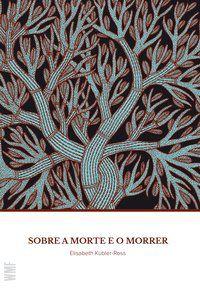 SOBRE A MORTE E O MORRER - KÜBLER-ROSS, ELISABETH