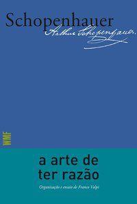 A ARTE DE TER RAZÃO - SCHOPENHAUER, ARTHUR
