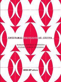 EPIGRAMAS RECHEADOS DE CICUTA - FERREIRA, EVANDRO AFFONSO