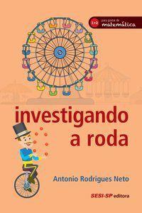 INVESTIGANDO A RODA - NETO, ANTÔNIO RODRIGUES