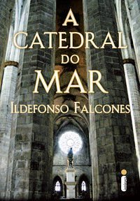 A CATEDRAL DO MAR - FALCONES, ILDEFONSO
