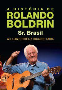 A HISTÓRIA DE ROLANDO BOLDRIN - SR. BRASIL - CORREA, WILLIAN