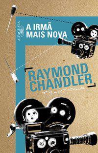 A IRMÃ MAIS NOVA - CHANDLER, RAYMOND