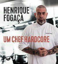 UM CHEF HARDCORE - FOGAÇA, HENRIQUE