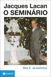 O SEMINÁRIO, LIVRO 3 - LACAN, JACQUES