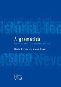 A GRAMÁTICA - NEVES, MARIA HELENA DE MOURA