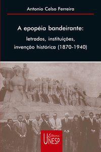 A EPOPEIA BANDEIRANTE - FERREIRA, ANTONIO CELSO