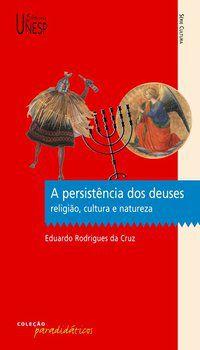 A PERSISTÊNCIA DOS DEUSES - CRUZ, EDUARDO RODRIGUES DA