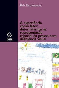 A EXPERIÊNCIA COMO FATOR DETERMINANTE NA REPRESENTAÇÃO ESPACIAL DO DEFICIENTE VISUAL - VENTORINI, SILVIA ELENA