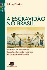 A ESCRAVIDÃO NO BRASIL (NOVA EDIÇÃO) - PINSKY, JAIME