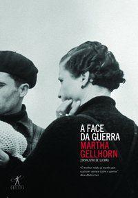 A FACE DA GUERRA - GELLHORN, MARTHA