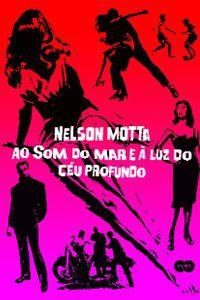 AO SOM DO MAR E À LUZ DO CÉU PROFUNDO - MOTTA, NELSON