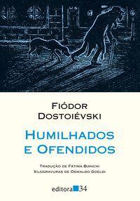 HUMILHADOS E OFENDIDOS - DOSTOIÉVSKI, FIÓDOR