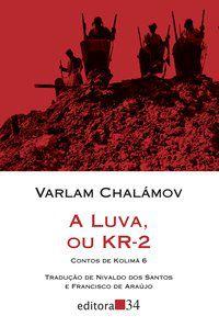 A LUVA, OU KR-2 (CONTOS DE KOLIMÁ 6) - VOL. 6 - CHALÁMOV, VARLAM