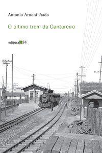 O ÚLTIMO TREM DA CANTAREIRA - PRADO, ANTONIO ARNONI