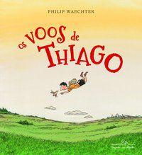 OS VOOS DE THIAGO - WAECHTER, PHILIP