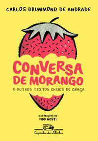 CONVERSA DE MORANGO E OUTROS TEXTOS CHEIOS DE GRAÇA - ANDRADE, CARLOS DRUMMOND DE
