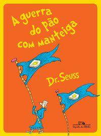A GUERRA DO PÃO COM MANTEIGA - SEUSS