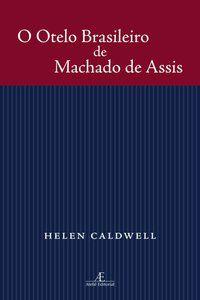 O OTELO BRASILEIRO DE MACHADO DE ASSIS - CALDWELL, HELEN