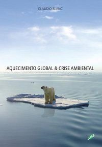 AQUECIMENTO GLOBAL & CRISE AMBIENTAL - BLANC, CLAUDIO