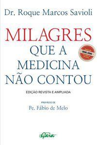 MILAGRES QUE A MEDICINA NÃO CONTOU - SAVIOLI, DR. ROQUE MARCOS