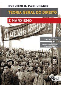 TEORIA GERAL DO DIREITO E MARXISMO - PACHUKANIS, EVGUIÉNI B.