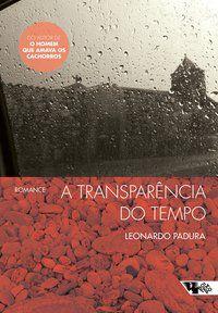A TRANSPARÊNCIA DO TEMPO - PADURA, LEONARDO