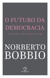 O FUTURO DA DEMOCRACIA - BOBBIO, NORBERTO