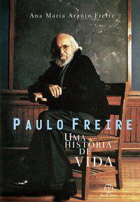 PAULO FREIRE: UMA HISTÓRIA DE VIDA - FREIRE, ANA MARIA ARAÚJO