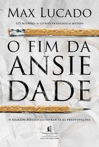 O FIM DA ANSIEDADE - LUCADO, MAX