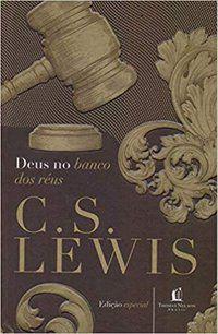 DEUS NO BANCO DOS RÉUS - LEWIS, C. S.