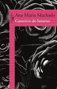 CANTEIROS DE SATURNO - MACHADO, ANA MARIA