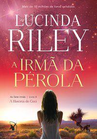 A IRMÃ DA PÉROLA (AS SETE IRMÃS – LIVRO 4) - VOL. 4 - RILEY, LUCINDA